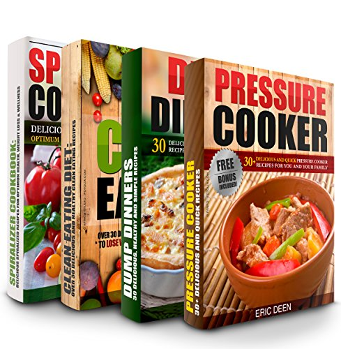 PRESSURE COOKER: Dump Dinners, Clean Eating and My Spiralized Box Set: Over 100 Delicious and Healthy Recipes For You And Your Family (Pressure Cooker, Pressure Cooker Cookbook) by Eric Deen