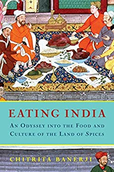 Eating India: An Odyssey into the Food and Culture of the Land of Spices by [Banerji, Chitrita]
