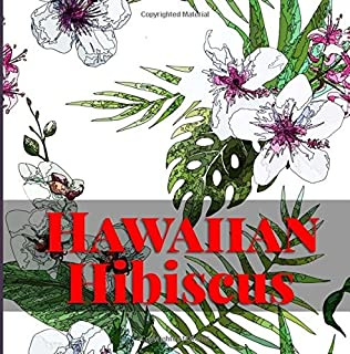 Hawaiian Hibiscus Coloring Book Stress Relief And Relaxation With Artistic Designs From Hawaii