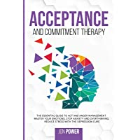 Acceptance And Commitment Therapy: The Essential Guide to ACT and Anger Management. Master Your Emotions, Stop Anxiety…