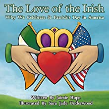 The Love of the Irish: Why We Celebrate St. Patrick's Day in America Audiobook by Jaimie Hope Narrated by Jack Nolan