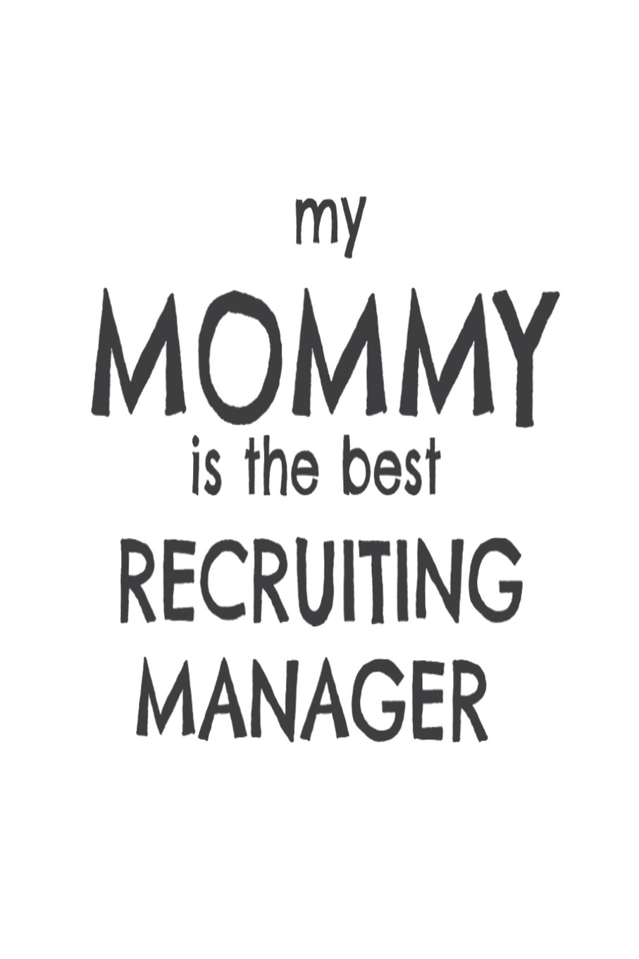 My Mommy Is The Best Recruiting Manager: Kids Proud Of Recruitment Specialist Mom Novelty Gift Notebook ebook