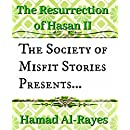 The Society of Misfit Stories Presents: The Resurrection of Hasan II