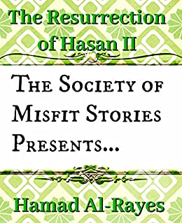 The Society of Misfit Stories Presents: The Resurrection of Hasan II by [Al-Rayes, Hamad]