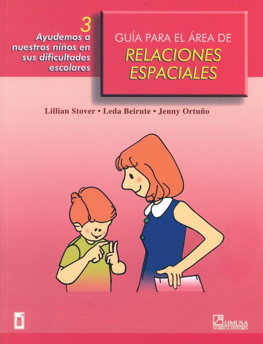 Guia para el area de relaciones espaciales / Guide for the Area of Spatial Relations: Ayudemos a Nuestros Ninos En Sus Dificultades Escolares (Spanish Edition) ebook