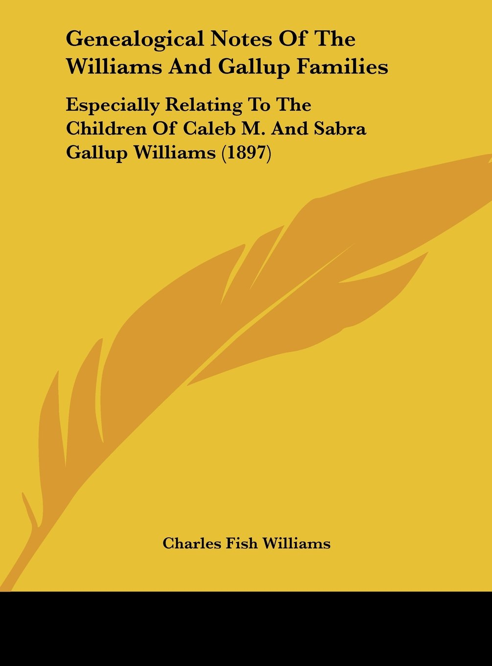 Genealogical Notes Of The Williams And Gallup Families: Especially Relating To The Children Of Caleb M. And Sabra Gallup Williams (1897) PDF