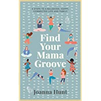 Find Your Mama Groove: 5 Steps to a balanced, happy, connected life and family