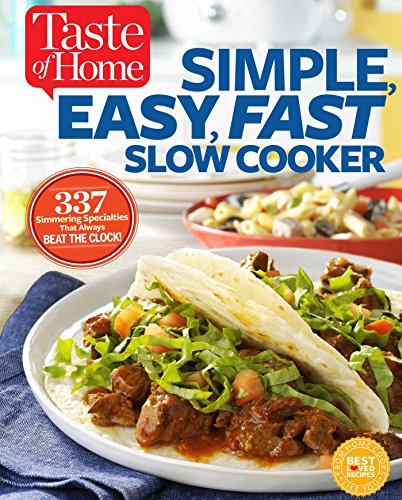 Taste of Home Simple, Easy, Fast Slow Cooker: 385 slow-cooked recipes that beat the clock (Crock Pot With Clock)