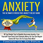 Anxiety: The Ultimate Stress-Free Anxiety Relief Guide:  10 Top Simple Tips to Rapidly Overcome Anxiety, Free Yourself from Panic and Eliminate Worry | Timothy Lee
