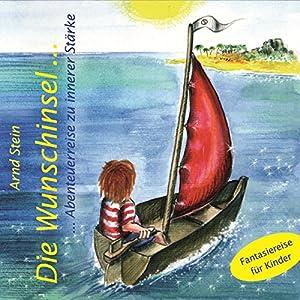 Die Wunschinsel. Abenteuerreise zu innerer Stärke Hörbuch