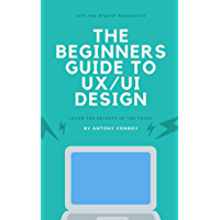 The Beginners Guide to UX/UI Design: Learn the Secrets of the trade (English Edition)