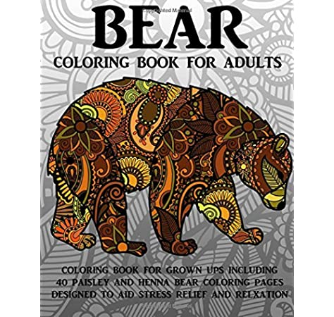 Amazon Com Bear Coloring Book For Adults Coloring Book For Grown Ups Including 40 Paisley And Henna Bear Coloring Pages Designed To Aid Stress Relief And Relaxation 9781534840782 Coloring Books Now Books