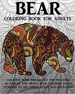 bear coloring book for adults coloring book for grown ups including 40 paisley and henna bear coloring pages designed to aid stress relief and relaxation - Coloring Book For Grown Ups