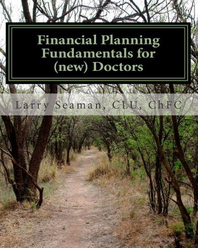Financial Planning Fundamentals for (new) Doctors by Seaman CLU ChFC Larry (2011-04-27) Paperback