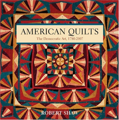Read Online American Quilts: The Democratic Art, 1780–2007 pdf