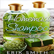 Homemade Shampoo: A Beginner's Guide to Making Homemade Shampoo Audiobook by Erik Smith Narrated by Mutt Rogers