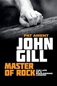 John Gill: Master of Rock: The life of a bouldering legend