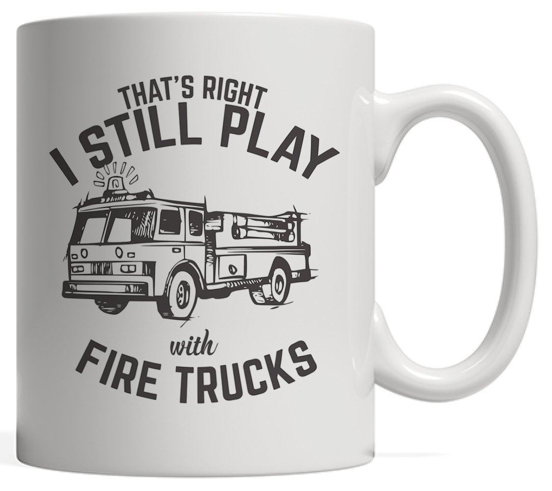 That 's Right I Still Play With Fire Trucks – Fireman Mug with Fire Truck Ready To Fight Fire 。Firefightersギフトto Who消防士Still Love Playings with Firetrucks   B075NL5BL5