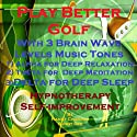 Play Better Golf: With Three Brainwave Music Recordings - Alpha, Theta, Delta - for Three Different Sessions Speech by Randy Charach, Sunny Oye Narrated by Randy Charach