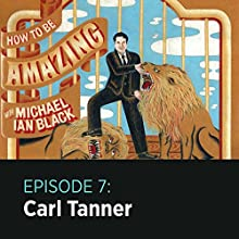 7: Carl Tanner Radio/TV Program by  How to Be Amazing with Michael Ian Black Narrated by Carl Tanner, Michael Ian Black