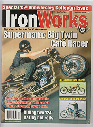 (IRON WORKS magazine January / February 2005 (Ironworks, The Journal for Harley Enthusiasts, Chopper, Bike, Motorcycle, Special 15th Anniversary Collector Issue, Supermanx: Big Twin Cafe Racer, '39 EL Boardtrack Racer, Bonneville Street Harleys))