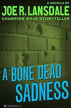 A Bone Dead Sadness by [Lansdale, Joe R.]