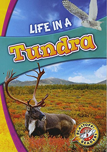 Life in a Tundra (Blastoff! Readers: Biomes Alive!) (Blastoff Readers Level 3, Biomes Alive!)