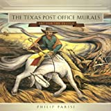 img - for The Texas Post Office Murals: Art for the People (Joe and Betty Moore Texas Art Series) by Philip Parisi (2004-04-30) book / textbook / text book