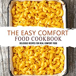 The Easy Comfort Food Cookbook: Delicious Recipes for Real Comfort Food (2nd Edition) by [Press, BookSumo]