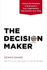 The Decision Maker: Unlock the Potential of Everyone in Your Organization, One Decision at a Time Kindle Edition
