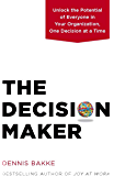 The Decision Maker: Unlock the Potential of Everyone in Your Organization, One Decision at a Time (English Edition)