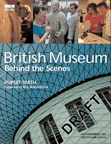 The Museum: Behind the Scenes at the British Museum