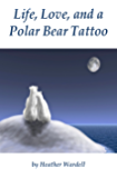 Life, Love, and a Polar Bear Tattoo (Toronto Collection Book 1)