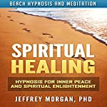 Spiritual Healing: Hypnosis for Inner Peace and Spiritual Enlightenment via Beach Hypnosis and Meditation | Jeffrey Morgan PhD