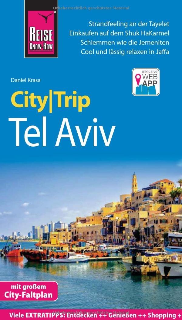 Reise Know-How CityTrip Tel Aviv: Reiseführer mit Stadtplan und kostenloser Web-App Taschenbuch – 30. Oktober 2017 Daniel Krasa 3831730334 Israel Israel / Reiseführer