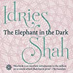 The Elephant in the Dark: Christianity, Islam and the Sufis | Idries Shah