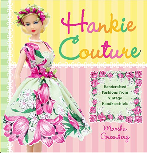 - Hankie Couture: Hand-Crafted Fashions from Vintage Handkerchiefs