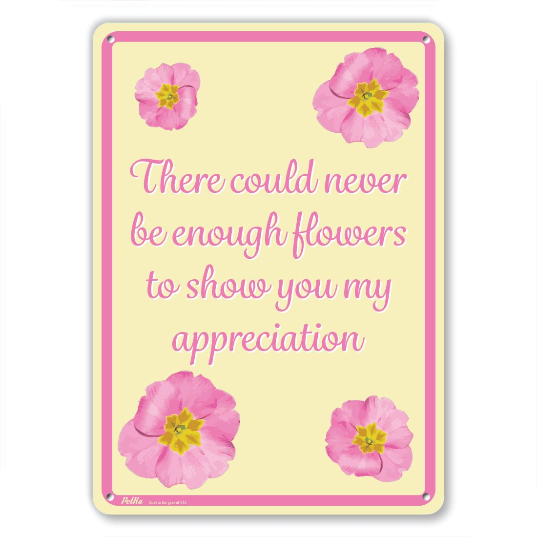 Pink Flowers on Yellow PetKa Signs and Graphics PKFW-0034-NA/_7x10There could never be enough flowers to show you my appreciation Aluminum Sign 7 x 10