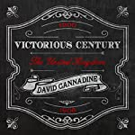 Victorious Century: The United Kingdom, 1800-1906 | David Cannadine