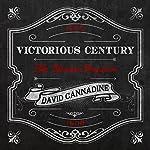 Victorious Century: The United Kingdom, 1800-1906 | David Cannadine