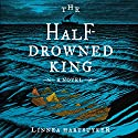 The Half-Drowned King: A Novel Audiobook by Linnea Hartsuyker Narrated by Matthew Lloyd Davies