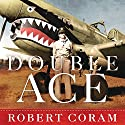 Double Ace: The Life of Robert Lee Scott Jr., Pilot, Hero, and Teller of Tall Tales Audiobook by Robert Coram Narrated by Barry Press