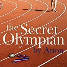 The Secret Olympian: The Inside Story of Olympic Excellence Audiobook by Anonymous (former Olympian) Narrated by Paul Thornley