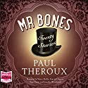 Mr Bones: Twenty Stories Audiobook by Paul Theroux Narrated by Garrick Hagon, Jennifer Woodward, Vince Pirillo, Tim Flavin