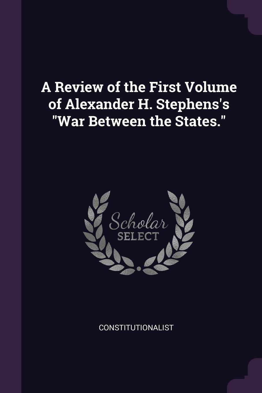"""A Review of the First Volume of Alexander H. Stephens's """"War Between the States."""" PDF"""