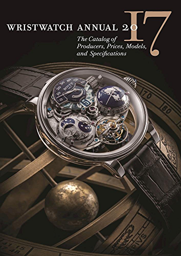 Wristwatch Annual 2017: The Catalog of Producers; Prices; Models; and Specifications