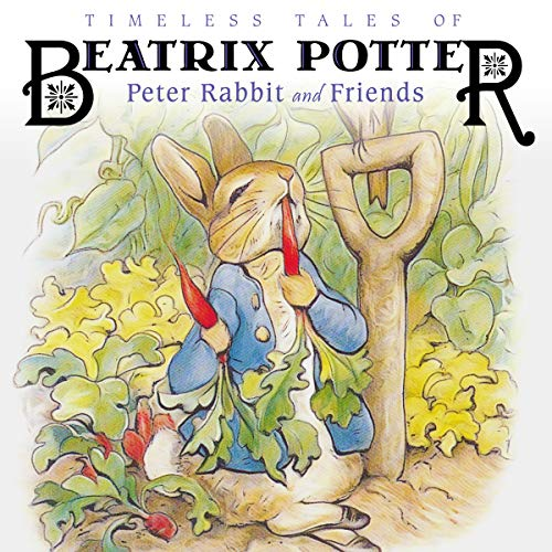 Classics Audio Timeless (Timeless Tales of Beatrix Potter: Peter Rabbit and Friends)