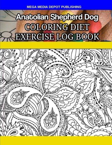 Download Anatolian Shepherd Dog Coloring Diet Exercise Log Book ebook
