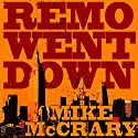 Remo Went Down: Remo Cobb, Book 2 Audiobook by Mike McCrary Narrated by Tom Taverna