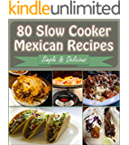 Slow Cooker: 80 Mexican Slow Cooker Recipes - Slow Cooker Recipes for Easy Meals - Super Easy Slow Cooker Recipes for Busy People (slow cooker, slow cooker recipes, slow cooker cookbook, mexican)